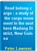 Road belong cargo : a study of the cargo movement in the southern Madang District, New Guinea