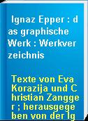 Ignaz Epper : das graphische Werk : Werkverzeichnis