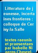 Litterature de jeunesse, incertaines frontieres : colloque de Cerisy-la-Salle