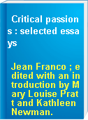 Critical passions : selected essays