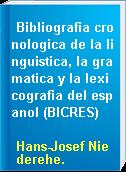 Bibliografia cronologica de la linguistica, la gramatica y la lexicografia del espanol (BICRES)