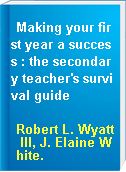 Making your first year a success : the secondary teacher