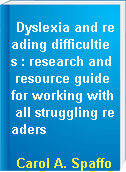 Dyslexia and reading difficulties : research and resource guide for working with all struggling readers