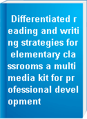 Differentiated reading and writing strategies for elementary classrooms a multimedia kit for professional development