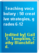 Teaching vocabulary : 50 creative strategies, grades 6-12