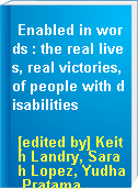 Enabled in words : the real lives, real victories, of people with disabilities