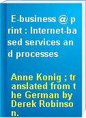 E-business @ print : Internet-based services and processes