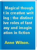 Magical thought in creative writing : the distinctive roles of fantasy and imagination in fiction