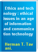 Ethics and technology : ethical issues in an age of information and communication technology