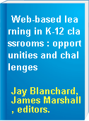 Web-based learning in K-12 classrooms : opportunities and challenges