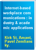 Internet-based workplace communications : industry & academic applications