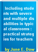 Including students with severe and multiple disabilities in typical classrooms : practical strategies for teachers