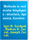 Methods in molecular biophysics : structure, dynamics, function