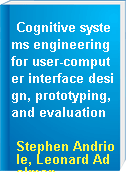Cognitive systems engineering for user-computer interface design, prototyping, and evaluation