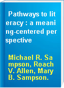 Pathways to literacy : a meaning-centered perspective