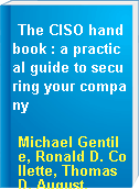 The CISO handbook : a practical guide to securing your company