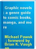 Graphic novels : a genre guide to comic books, manga, and more