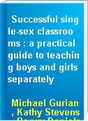 Successful single-sex classrooms : a practical guide to teaching boys and girls separately