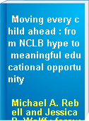 Moving every child ahead : from NCLB hype to meaningful educational opportunity