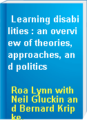 Learning disabilities : an overview of theories, approaches, and politics
