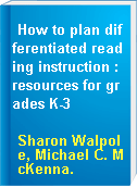 How to plan differentiated reading instruction : resources for grades K-3