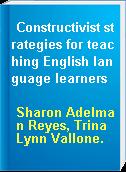 Constructivist strategies for teaching English language learners