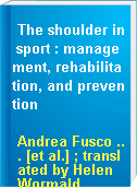 The shoulder in sport : management, rehabilitation, and prevention