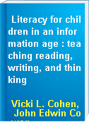 Literacy for children in an information age : teaching reading, writing, and thinking
