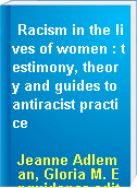 Racism in the lives of women : testimony, theory and guides to antiracist practice