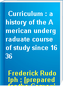 Curriculum : a history of the American undergraduate course of study since 1636