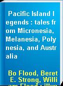 Pacific Island legends : tales from Micronesia, Melanesia, Polynesia, and Australia
