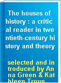 The houses of history : a critical reader in twentieth-century history and theory
