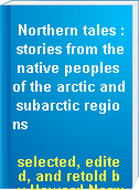 Northern tales : stories from the native peoples of the arctic and subarctic regions