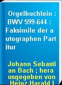Orgelbuchlein : BWV 599-644 : Faksimile der autographen Partitur