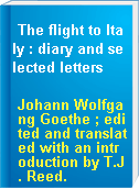 The flight to Italy : diary and selected letters