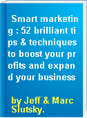 Smart marketing : 52 brilliant tips & techniques to boost your profits and expand your business