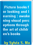 Picture books for looking and learning : awakening visual perceptions through the art of children