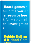 Board games round the world : a resource book for mathematical investigations