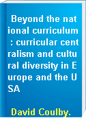 Beyond the national curriculum : curricular centralism and cultural diversity in Europe and the USA