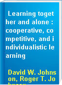 Learning together and alone : cooperative, competitive, and individualistic learning
