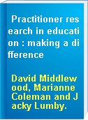 Practitioner research in education : making a difference