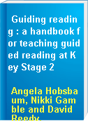 Guiding reading : a handbook for teaching guided reading at Key Stage 2