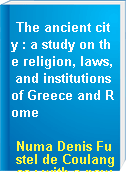 The ancient city : a study on the religion, laws, and institutions of Greece and Rome