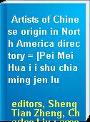 Artists of Chinese origin in North America directory = [Pei Mei Hua i i shu chia ming jen lu