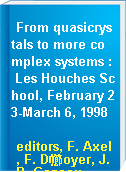 From quasicrystals to more complex systems : Les Houches School, February 23-March 6, 1998
