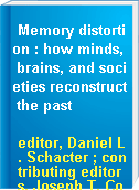 Memory distortion : how minds, brains, and societies reconstruct the past