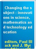 Changing the subject : innovations in science, mathematics and technology education