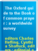 The Oxford guide to the Book of common prayer : a worldwide survey