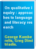On qualitative inquiry : approaches to language and literacy research