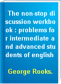 The non-stop discussion workbook : problems for intermediate and advanced students of english